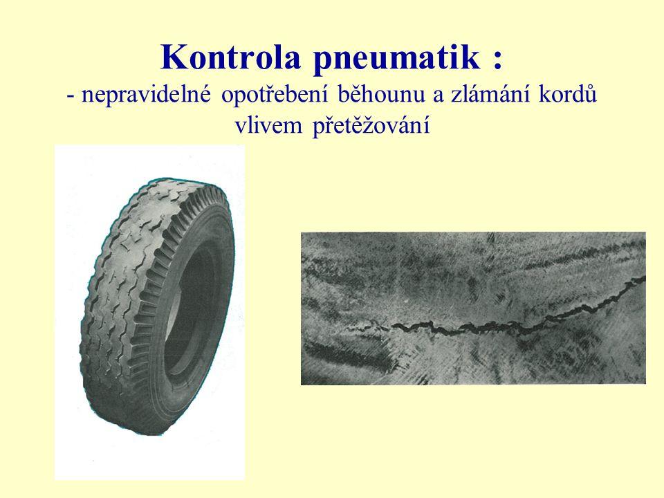 Kontrola pneumatik : - nepravidelné opotřebení běhounu a zlámání kordů vlivem přetěžování