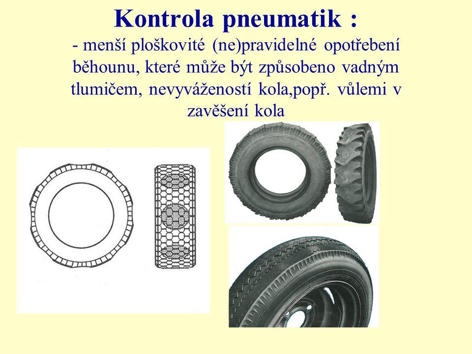 Kontrola pneumatik : - menší ploškovité (ne)pravidelné opotřebení běhounu, které může být způsobeno vadným tlumičem, nevyvážeností kola,popř.