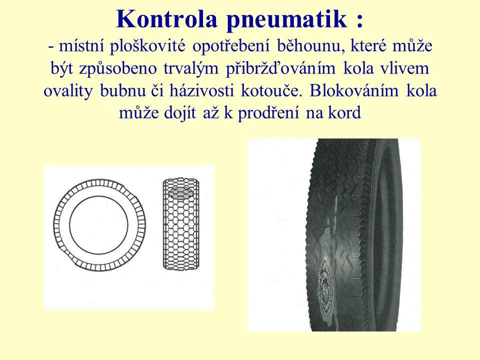 Kontrola pneumatik : - místní ploškovité opotřebení běhounu, které může být způsobeno trvalým přibržďováním kola vlivem ovality bubnu či házivosti kotouče.
