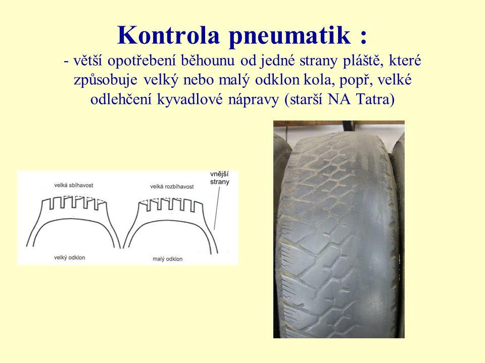 Kontrola pneumatik : - větší opotřebení běhounu od jedné strany pláště, které způsobuje velký nebo malý odklon kola, popř, velké odlehčení kyvadlové nápravy (starší NA Tatra)