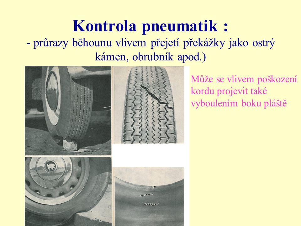 Kontrola pneumatik : - průrazy běhounu vlivem přejetí překážky jako ostrý kámen, obrubník apod.)