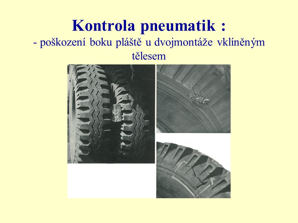 Kontrola pneumatik : - poškození boku pláště u dvojmontáže vklíněným tělesem