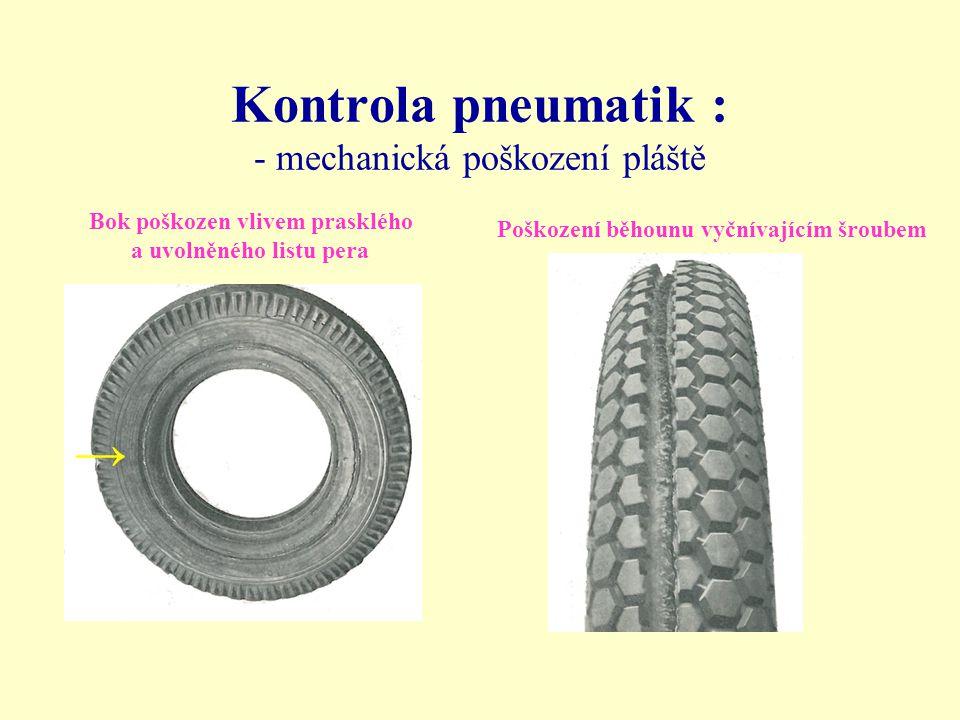 Kontrola pneumatik : - mechanická poškození pláště