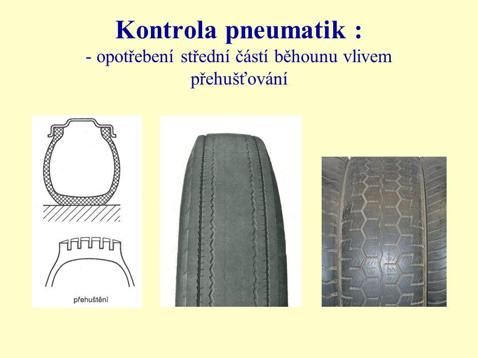 Kontrola pneumatik : - opotřebení střední částí běhounu vlivem přehušťování