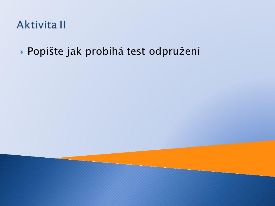 Aktivita II Popište jak probíhá test odpružení
