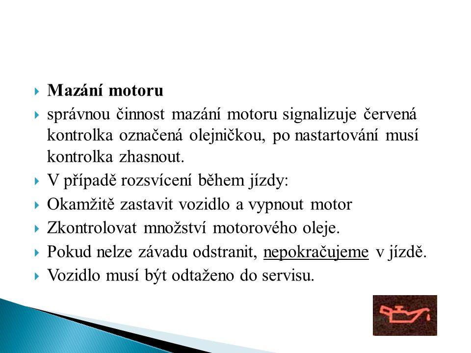 Mazání motoru správnou činnost mazání motoru signalizuje červená kontrolka označená olejničkou, po nastartování musí kontrolka zhasnout.