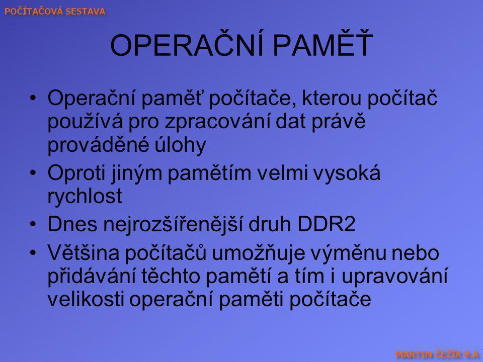 OPERAČNÍ PAMĚŤ Operační paměť počítače, kterou počítač používá pro zpracování dat právě prováděné úlohy.