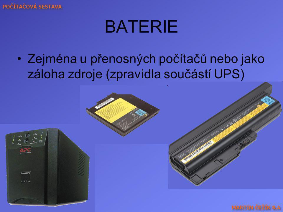 BATERIE Zejména u přenosných počítačů nebo jako záloha zdroje (zpravidla součástí UPS)