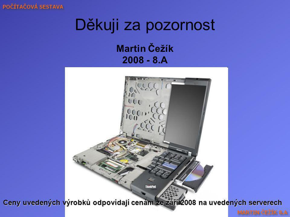 Děkuji za pozornost Martin Čežík 2008 - 8.A