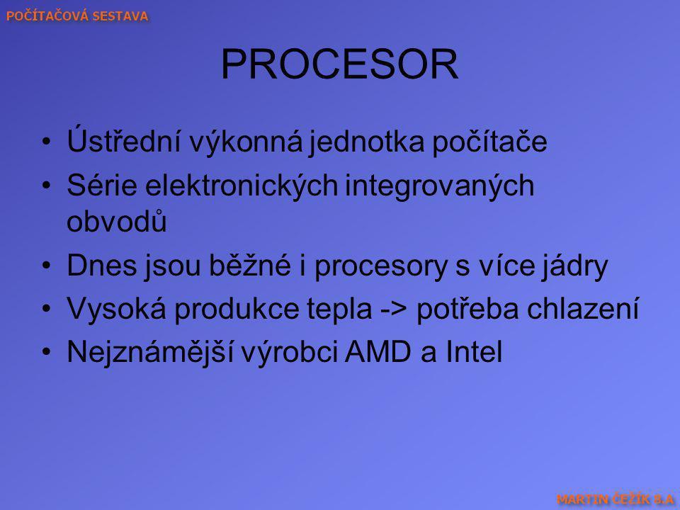 PROCESOR Ústřední výkonná jednotka počítače