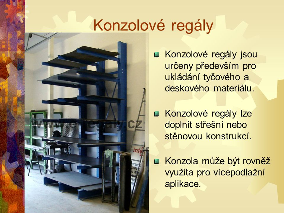 Konzolové regály Konzolové regály jsou určeny především pro ukládání tyčového a deskového materiálu.