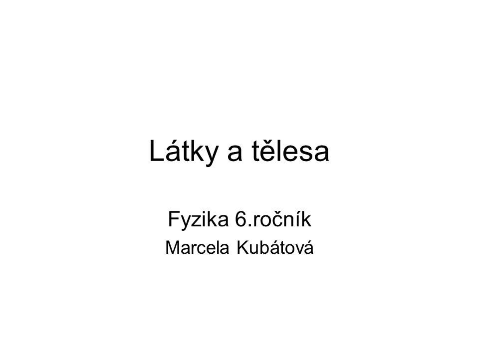 Fyzika 6.ročník Marcela Kubátová