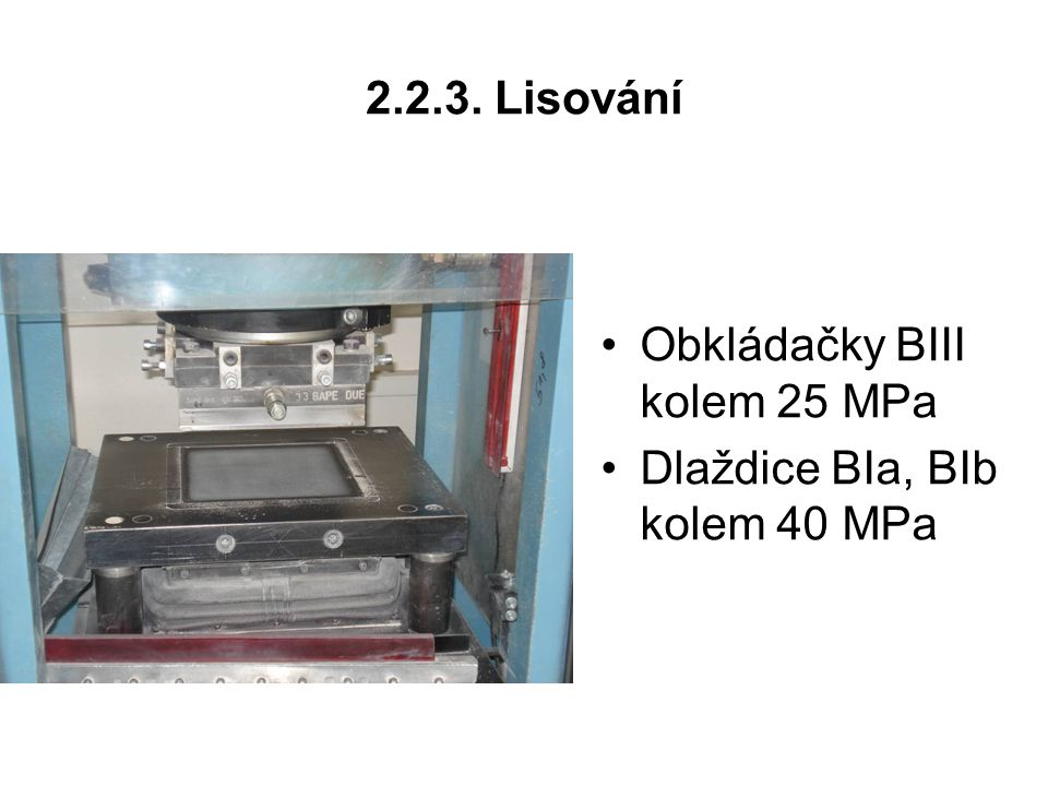 2.2.3. Lisování Obkládačky BIII kolem 25 MPa Dlaždice BIa, BIb kolem 40 MPa
