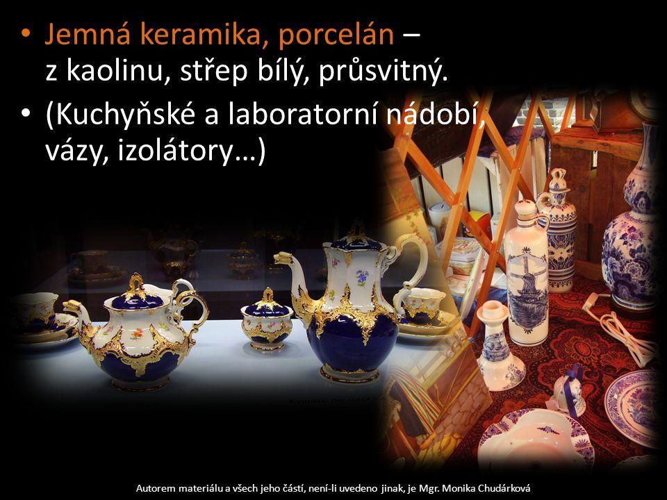 Jemná keramika, porcelán – z kaolinu, střep bílý, průsvitný.