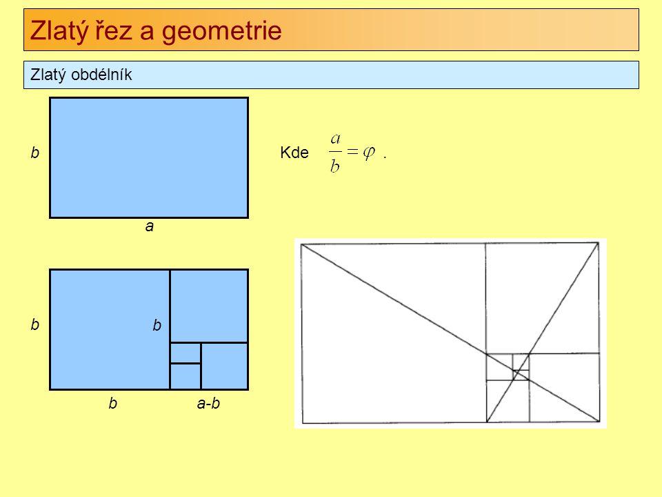 Zlatý řez a geometrie Zlatý obdélník b Kde . a b b b a-b