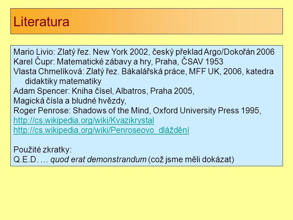 Literatura Mario Livio: Zlatý řez. New York 2002, český překlad Argo/Dokořán 2006. Karel Čupr: Matematické zábavy a hry, Praha, ČSAV 1953.