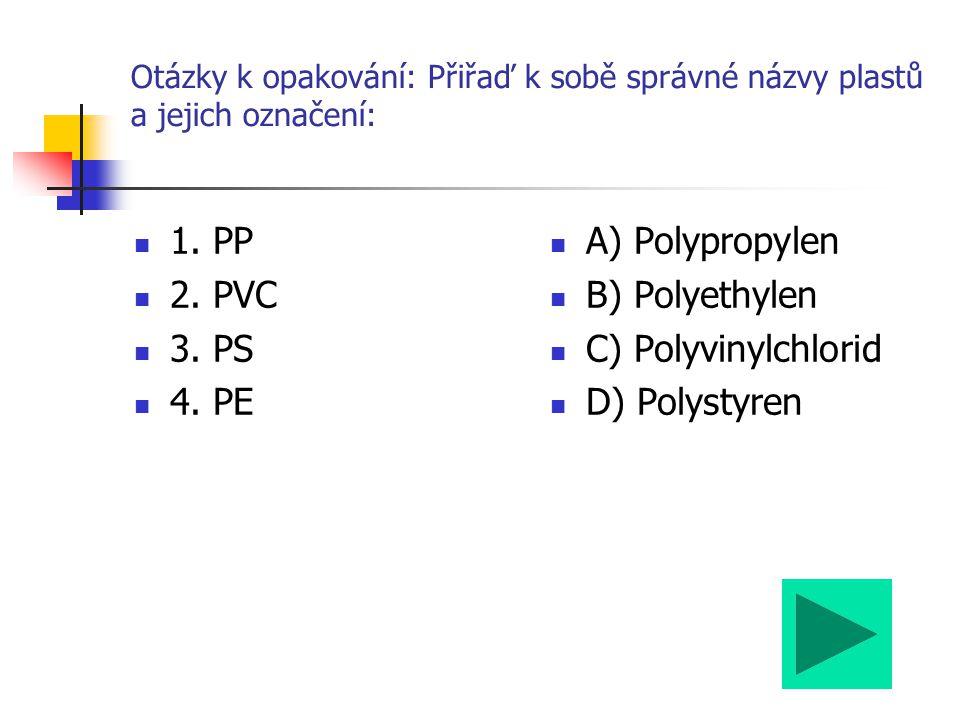 1. PP 2. PVC 3. PS 4. PE A) Polypropylen B) Polyethylen