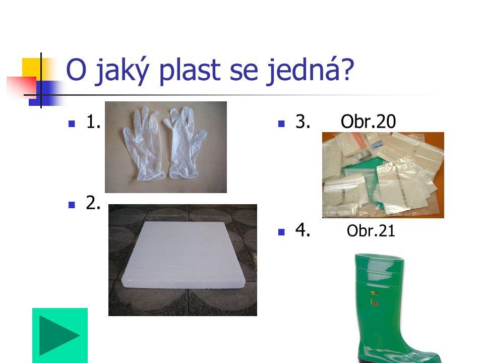 O jaký plast se jedná 1. 2. 3. Obr.20 4. Obr.21