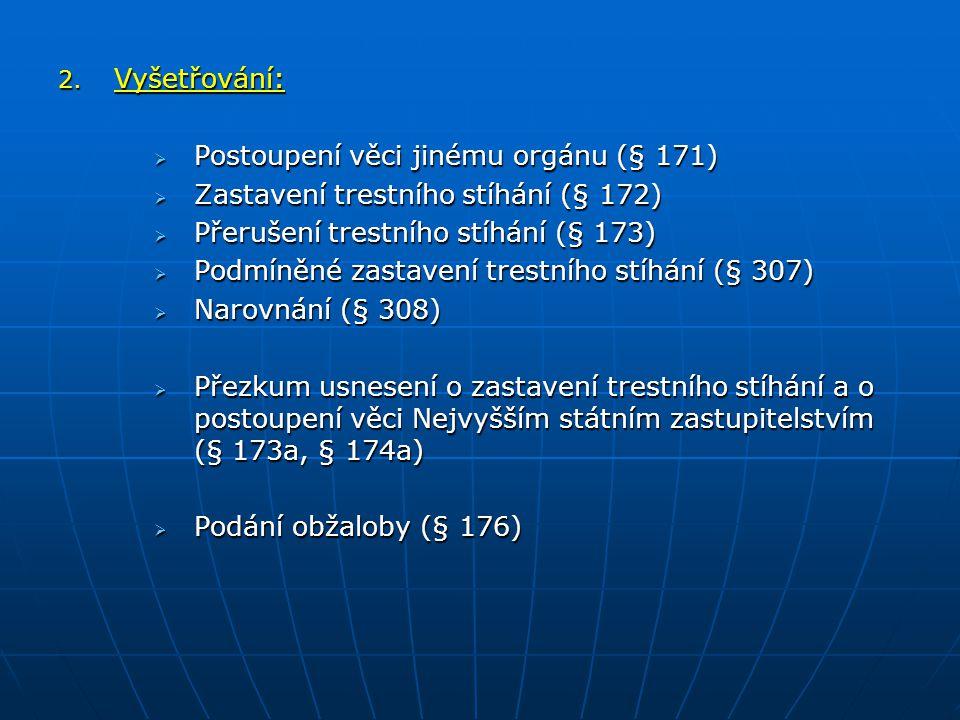 Vyšetřování: Postoupení věci jinému orgánu (§ 171) Zastavení trestního stíhání (§ 172) Přerušení trestního stíhání (§ 173)