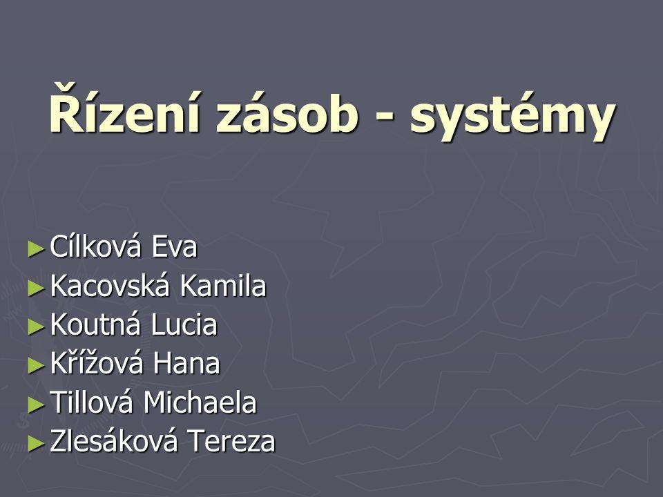 Řízení zásob - systémy Cílková Eva Kacovská Kamila Koutná Lucia