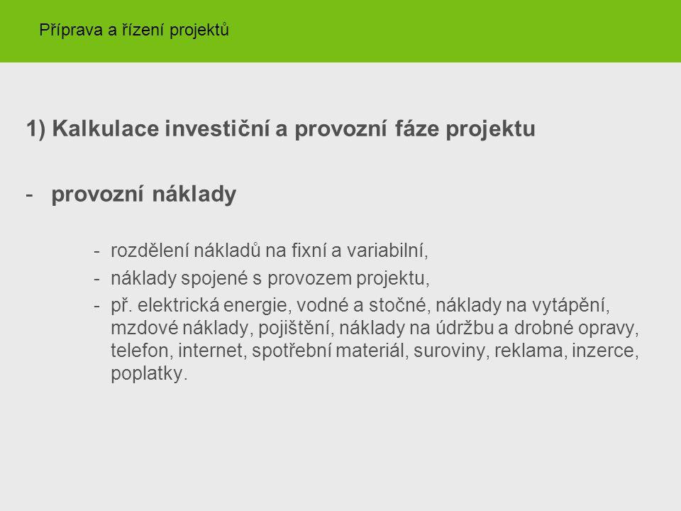 1) Kalkulace investiční a provozní fáze projektu provozní náklady