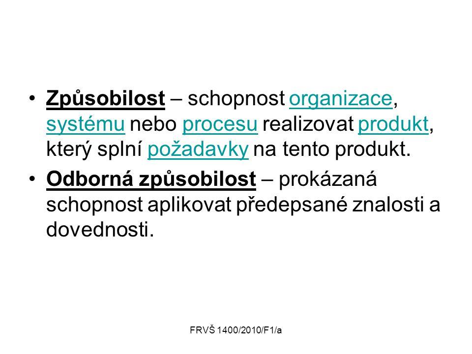 Způsobilost – schopnost organizace, systému nebo procesu realizovat produkt, který splní požadavky na tento produkt.