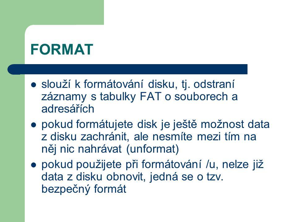 FORMAT slouží k formátování disku, tj. odstraní záznamy s tabulky FAT o souborech a adresářích.
