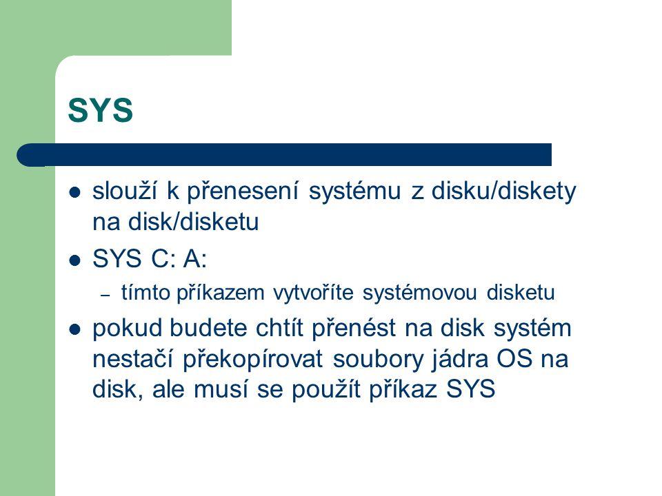 SYS slouží k přenesení systému z disku/diskety na disk/disketu