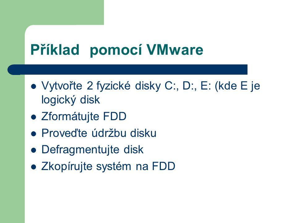Příklad pomocí VMware Vytvořte 2 fyzické disky C:, D:, E: (kde E je logický disk. Zformátujte FDD.