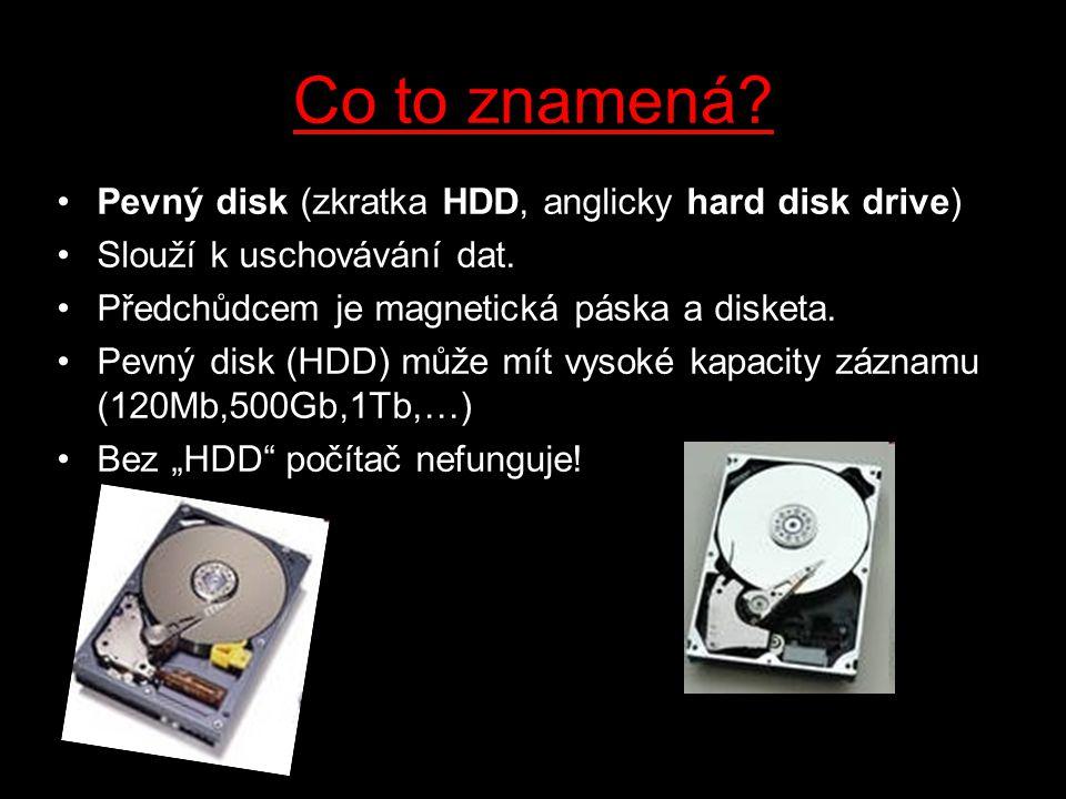 Co to znamená Pevný disk (zkratka HDD, anglicky hard disk drive)