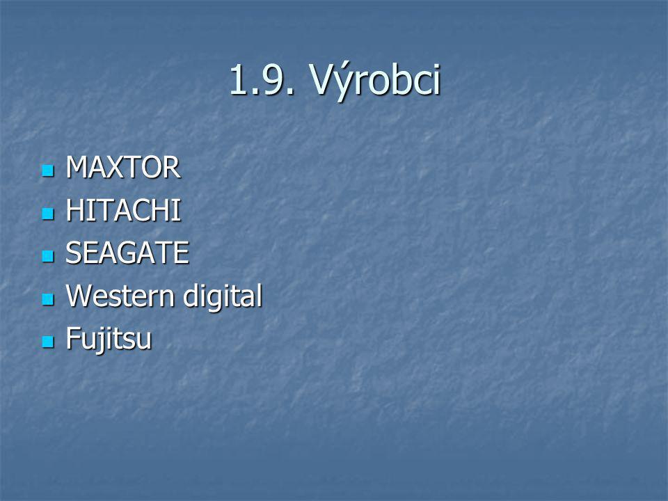 1.9. Výrobci MAXTOR HITACHI SEAGATE Western digital Fujitsu