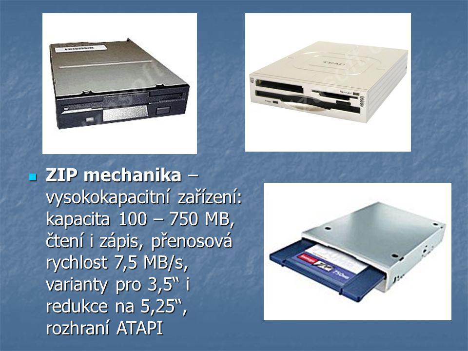 ZIP mechanika – vysokokapacitní zařízení: kapacita 100 – 750 MB, čtení i zápis, přenosová rychlost 7,5 MB/s, varianty pro 3,5 i redukce na 5,25 , rozhraní ATAPI