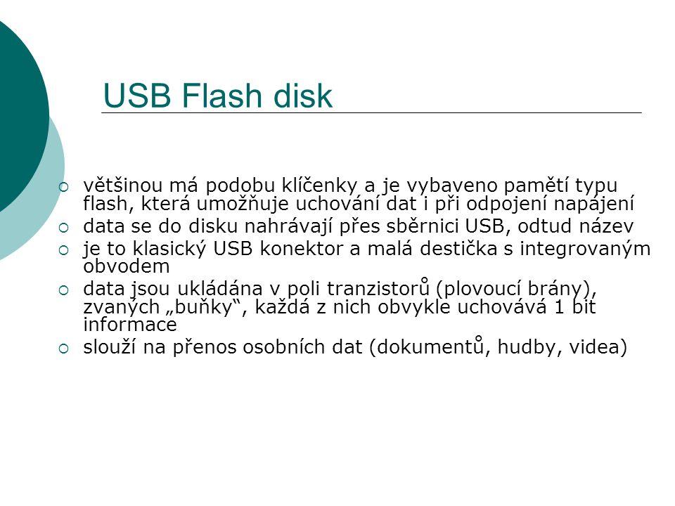 USB Flash disk většinou má podobu klíčenky a je vybaveno pamětí typu flash, která umožňuje uchování dat i při odpojení napájení.