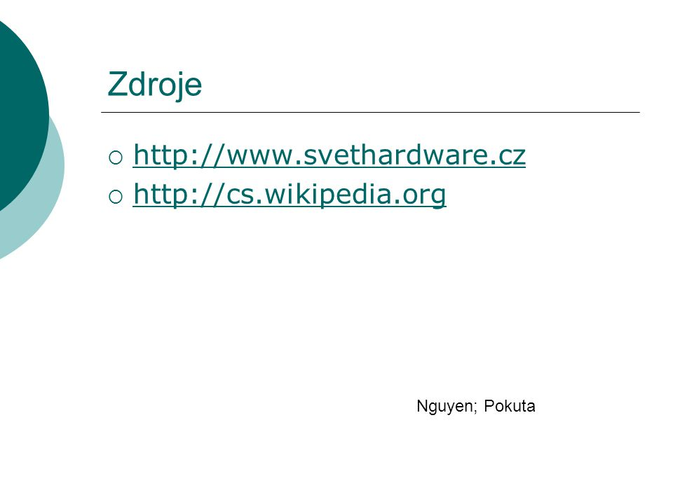 Zdroje http://www.svethardware.cz http://cs.wikipedia.org
