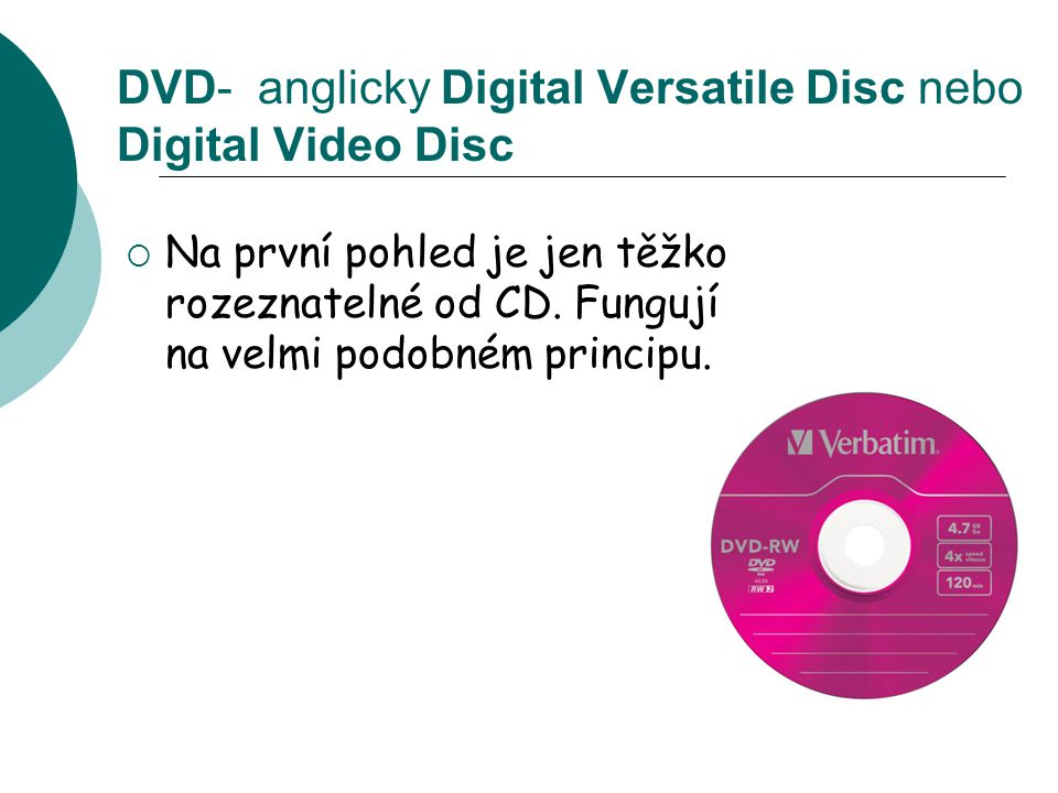 DVD- anglicky Digital Versatile Disc nebo Digital Video Disc