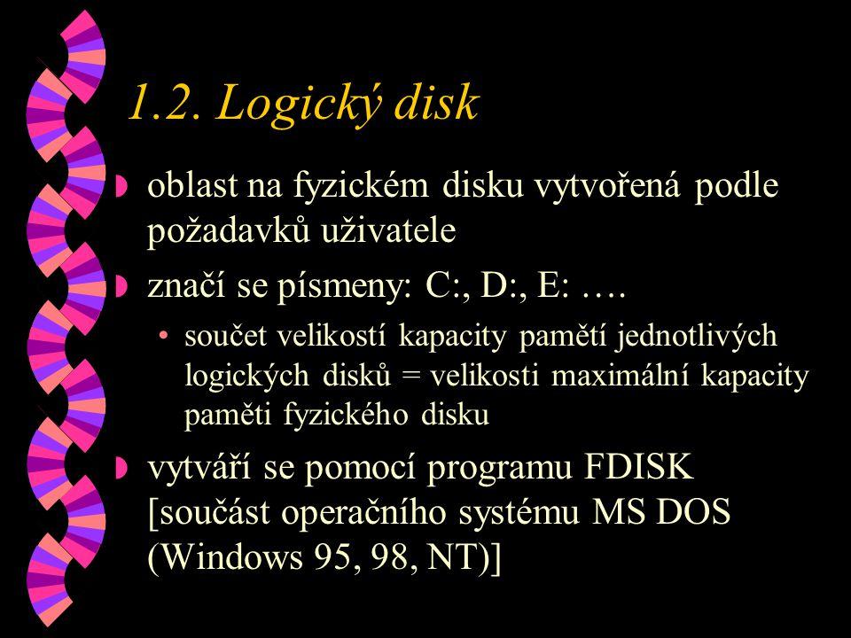 1.2. Logický disk oblast na fyzickém disku vytvořená podle požadavků uživatele. značí se písmeny: C:, D:, E: ….