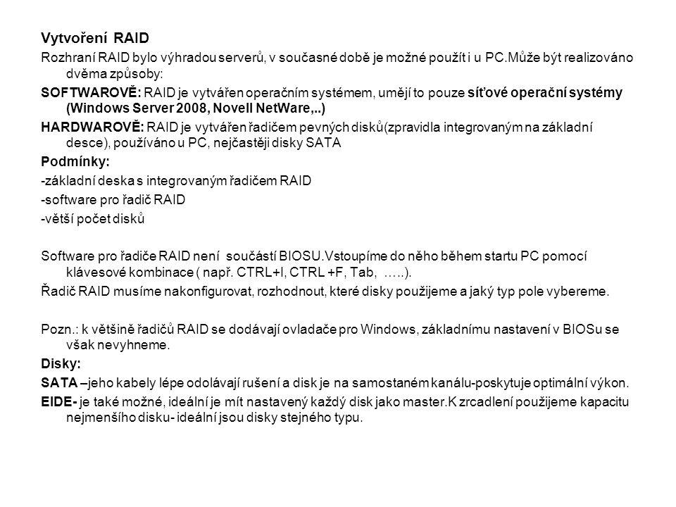 Vytvoření RAID Rozhraní RAID bylo výhradou serverů, v současné době je možné použít i u PC.Může být realizováno dvěma způsoby: