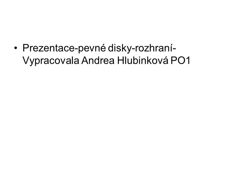 Prezentace-pevné disky-rozhraní-Vypracovala Andrea Hlubinková PO1