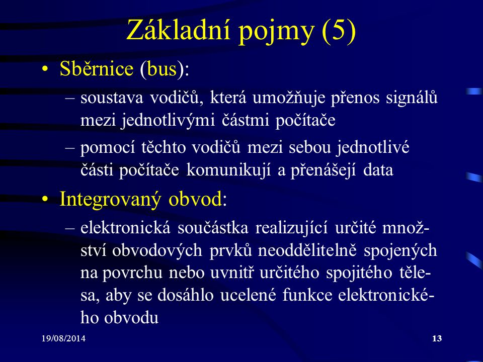 Základní pojmy (5) Sběrnice (bus): Integrovaný obvod:
