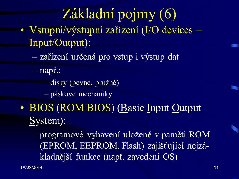 Základní pojmy (6) Vstupní/výstupní zařízení (I/O devices – Input/Output): zařízení určená pro vstup i výstup dat.