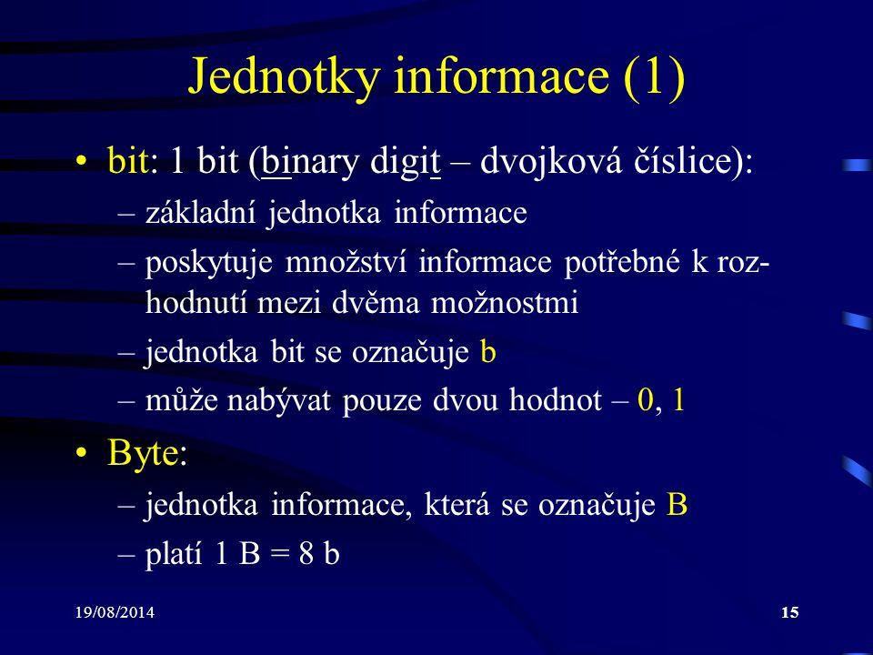 Jednotky informace (1) bit: 1 bit (binary digit – dvojková číslice):