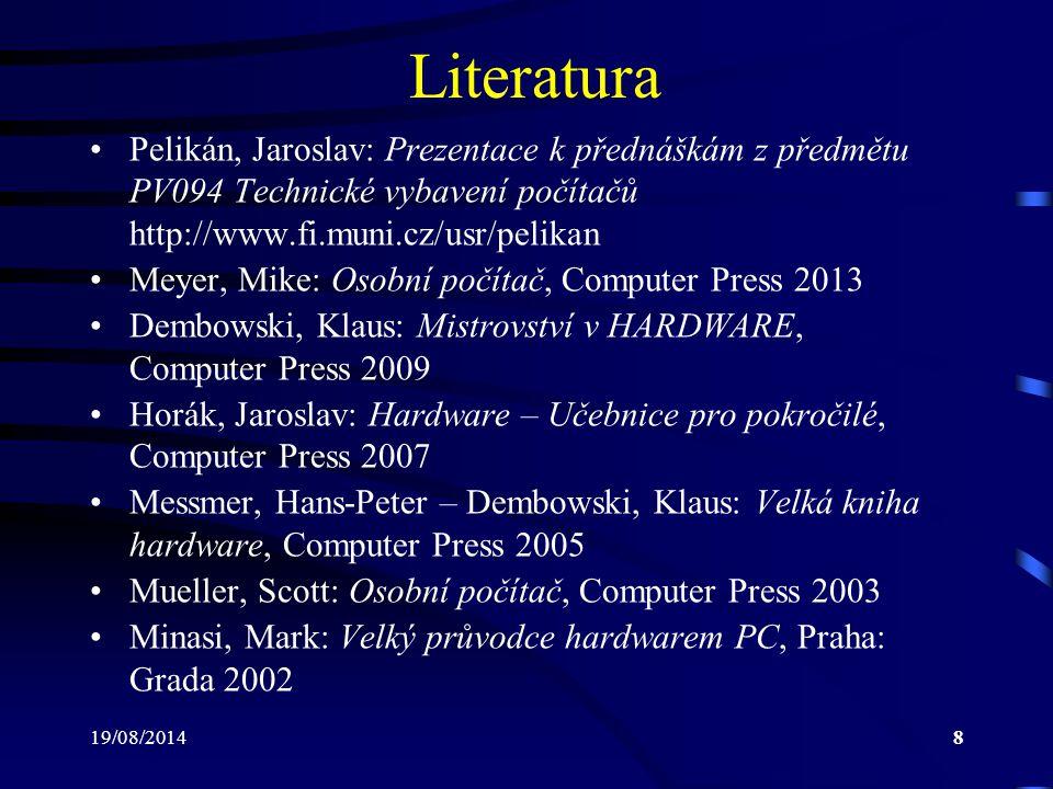 Literatura Pelikán, Jaroslav: Prezentace k přednáškám z předmětu PV094 Technické vybavení počítačů http://www.fi.muni.cz/usr/pelikan.