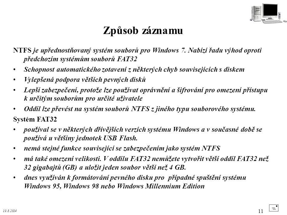 Způsob záznamu NTFS je upřednostňovaný systém souborů pro Windows 7. Nabízí řadu výhod oproti předchozím systémům souborů FAT32.