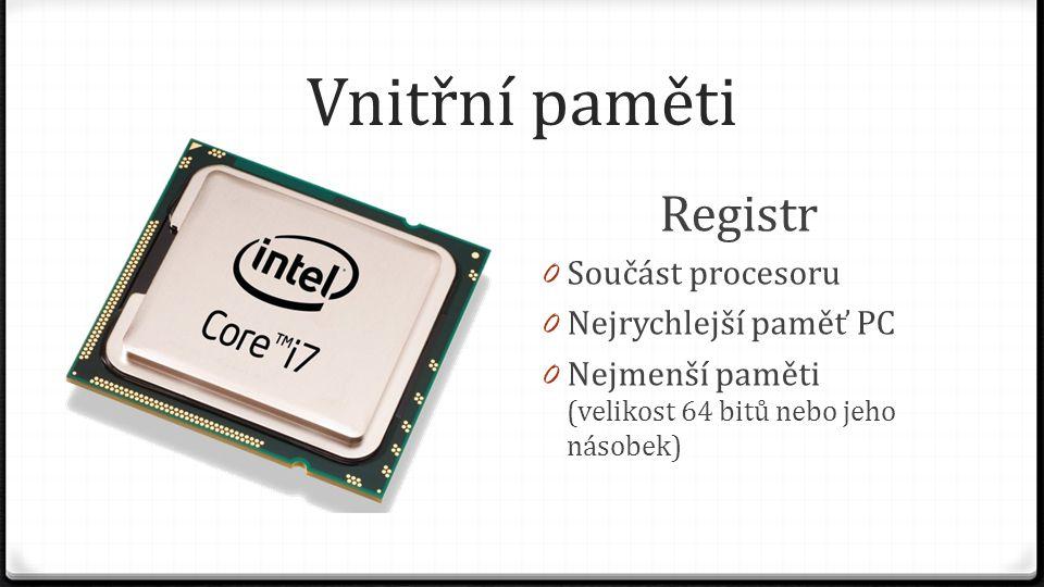 Vnitřní paměti Registr Součást procesoru Nejrychlejší paměť PC