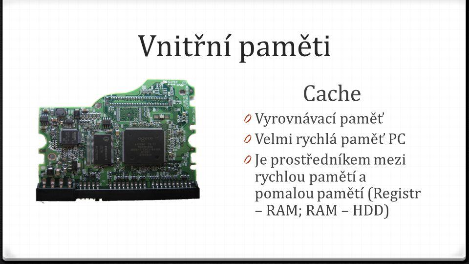 Vnitřní paměti Cache Vyrovnávací paměť Velmi rychlá paměť PC