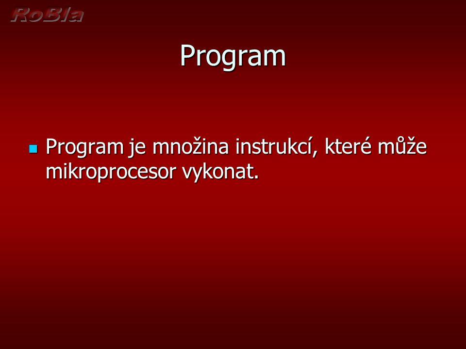 Program Program je množina instrukcí, které může mikroprocesor vykonat.