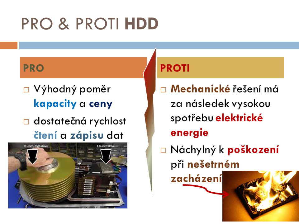 PRO & PROTI HDD Výhodný poměr kapacity a ceny