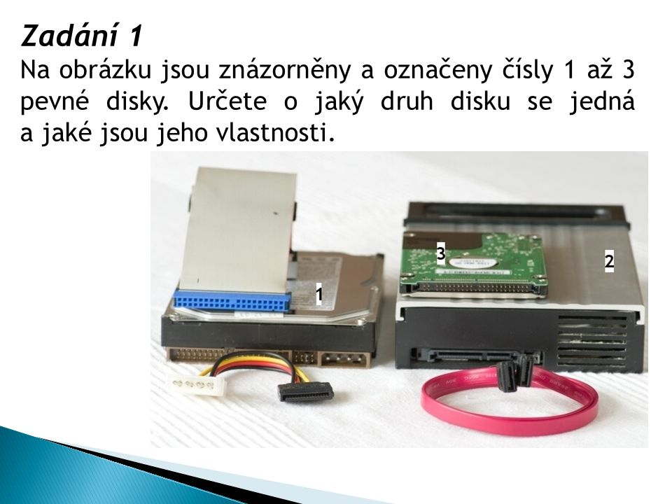 Zadání 1 Na obrázku jsou znázorněny a označeny čísly 1 až 3 pevné disky.