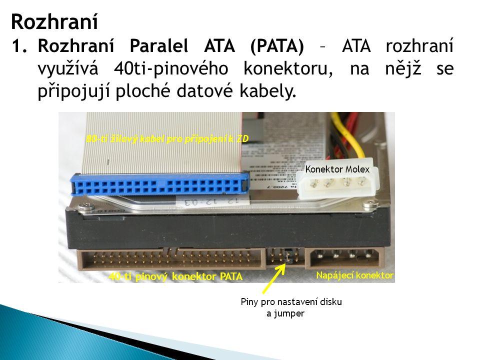 Rozhraní Rozhraní Paralel ATA (PATA) – ATA rozhraní využívá 40ti-pinového konektoru, na nějž se připojují ploché datové kabely.