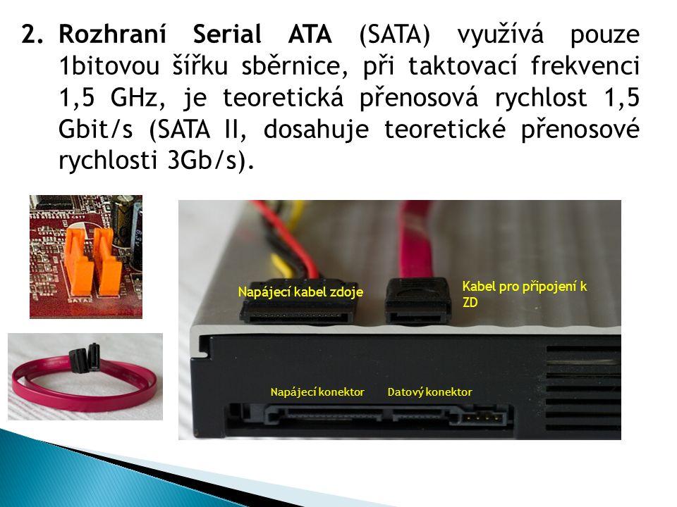 Rozhraní Serial ATA (SATA) využívá pouze 1bitovou šířku sběrnice, při taktovací frekvenci 1,5 GHz, je teoretická přenosová rychlost 1,5 Gbit/s (SATA II, dosahuje teoretické přenosové rychlosti 3Gb/s).